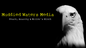 Muddied Waters Media - Peace, Anarchy & Writer's Block